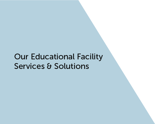 Our Educational Facility Services & Solutions